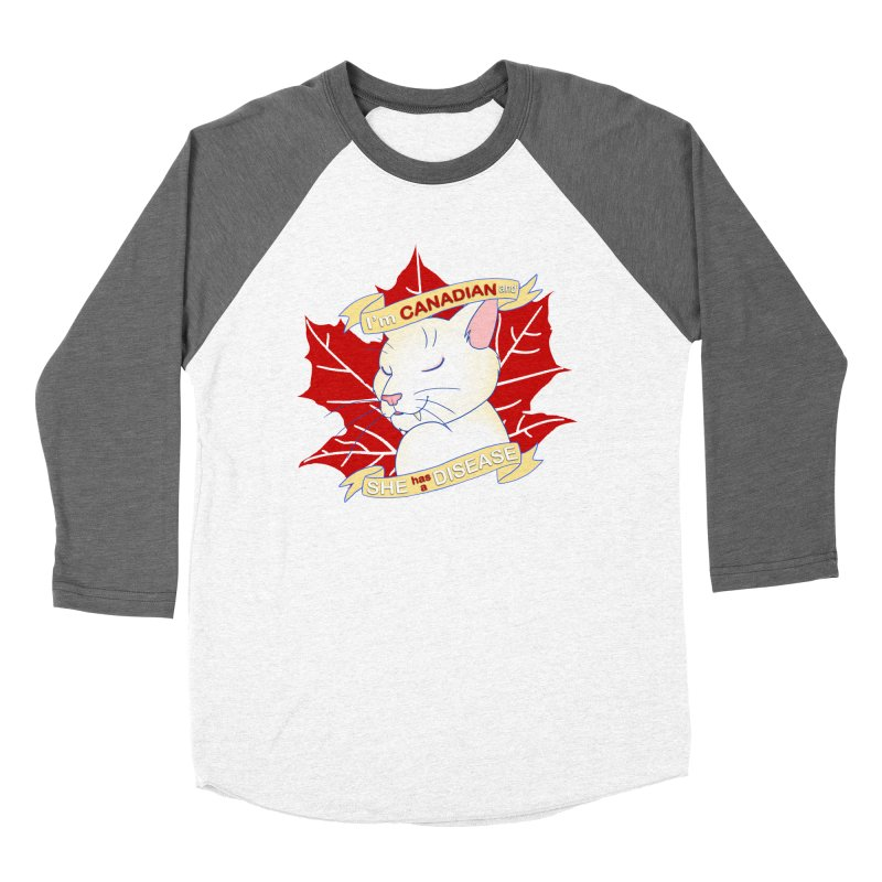 I'm Canadian, and she has a Disease  Women's Baseball Triblend Longsleeve T-Shirt by uppercaseCHASE1