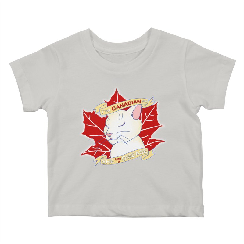 I'm Canadian, and she has a Disease  Kids Baby T-Shirt by uppercaseCHASE1