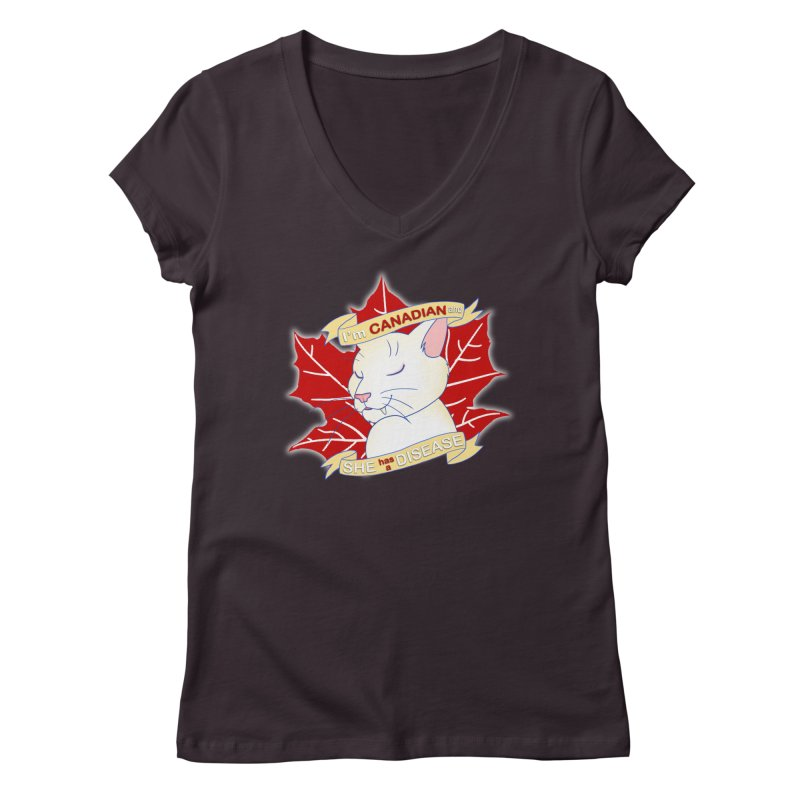 I'm Canadian, and she has a Disease  Women's V-Neck by uppercaseCHASE1