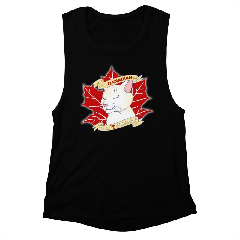 I'm Canadian, and she has a Disease  Women's Muscle Tank by uppercaseCHASE1