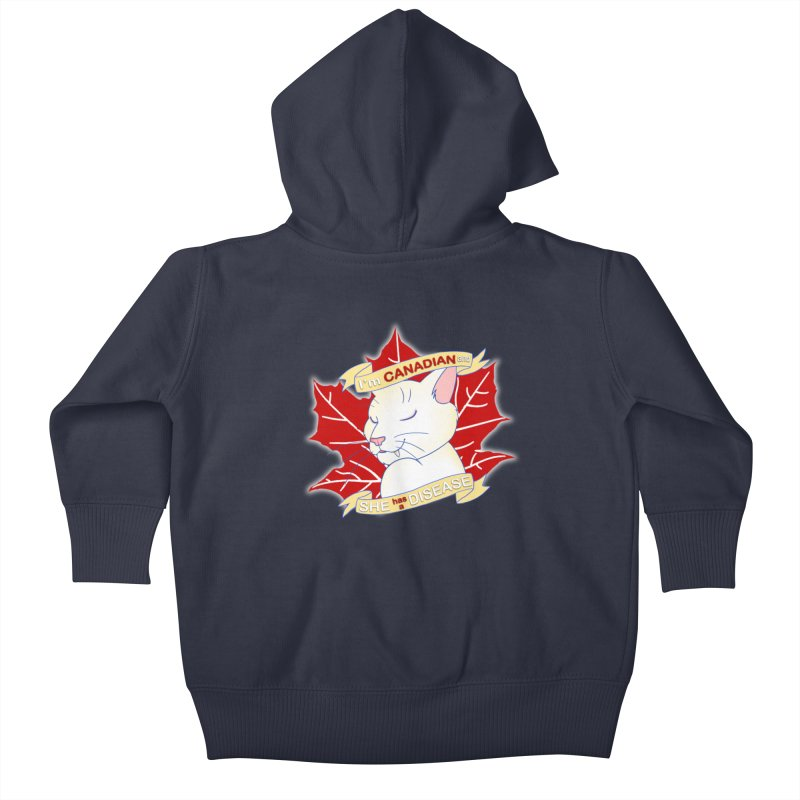 I'm Canadian, and she has a Disease  Kids Baby Zip-Up Hoody by uppercaseCHASE1