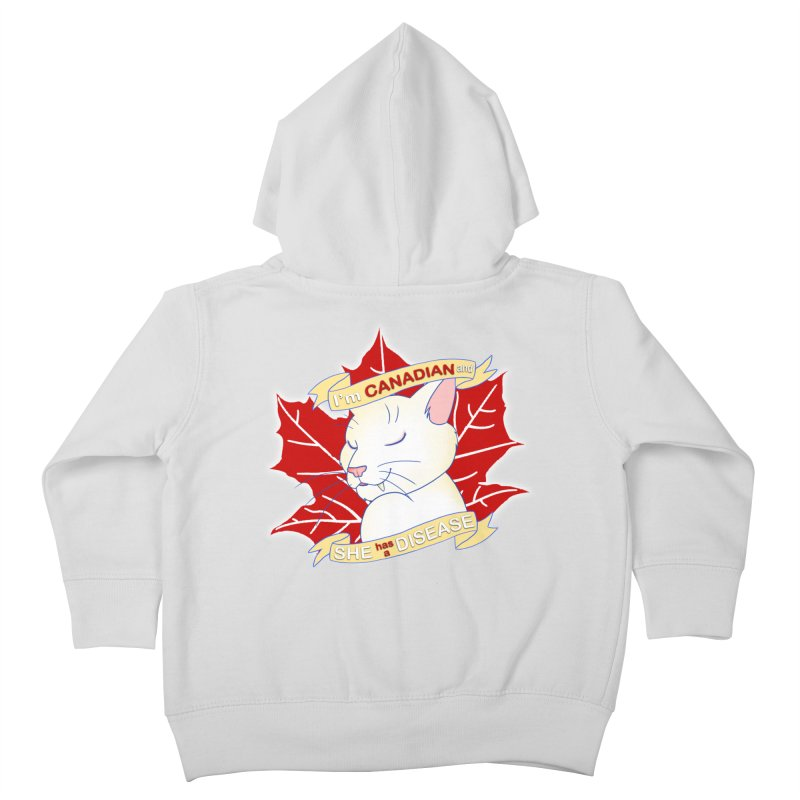 I'm Canadian, and she has a Disease  Kids Toddler Zip-Up Hoody by uppercaseCHASE1