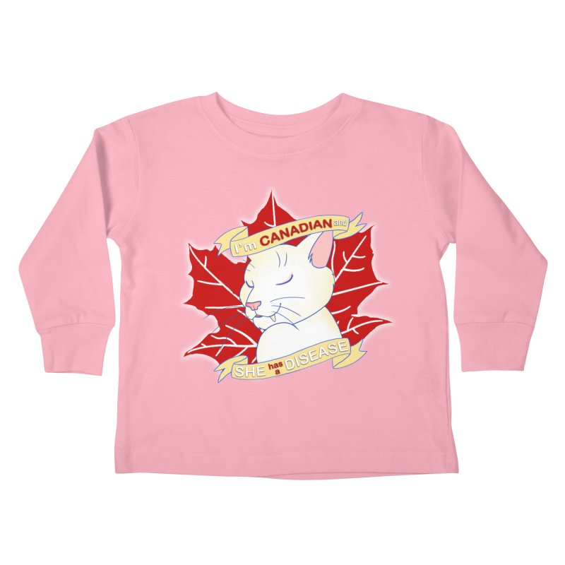 I'm Canadian, and she has a Disease  Kids Toddler Longsleeve T-Shirt by uppercaseCHASE1