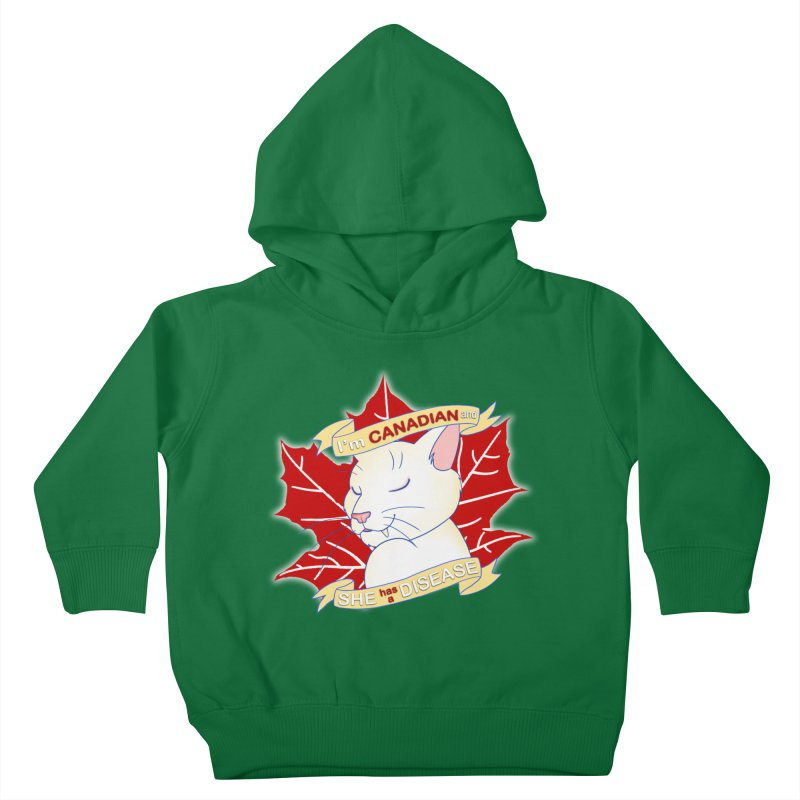 I'm Canadian, and she has a Disease  Kids Toddler Pullover Hoody by uppercaseCHASE1