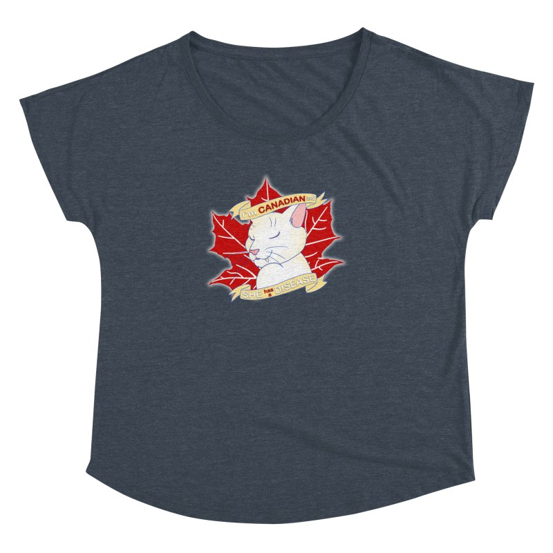 I'm Canadian, and she has a Disease  Women's Dolman Scoop Neck by uppercaseCHASE1