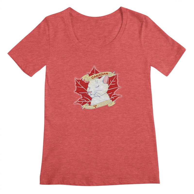 I'm Canadian, and she has a Disease  Women's Scoopneck by uppercaseCHASE1