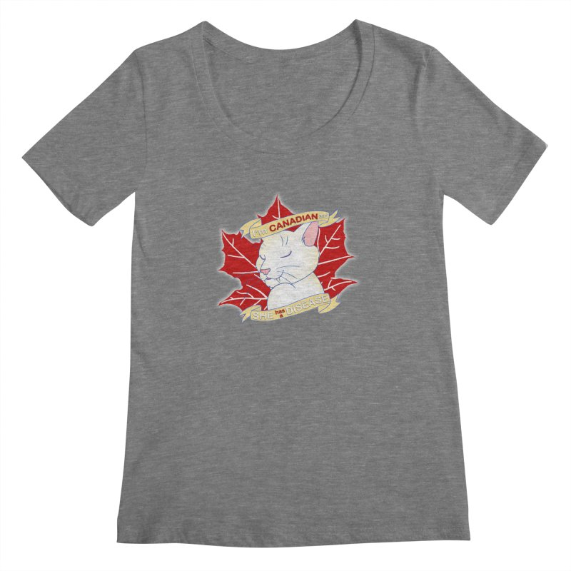 I'm Canadian, and she has a Disease  Women's Regular Scoop Neck by uppercaseCHASE1