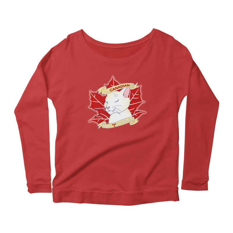 I'm Canadian, and she has a Disease  Women's Longsleeve Scoopneck  by uppercaseCHASE1