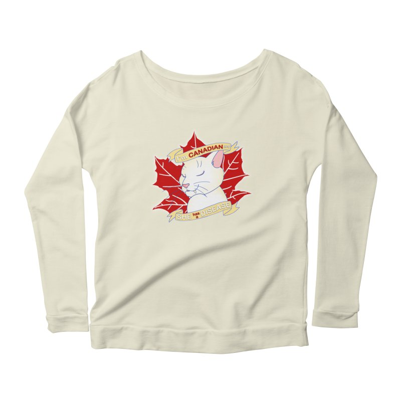 I'm Canadian, and she has a Disease  Women's Scoop Neck Longsleeve T-Shirt by uppercaseCHASE1
