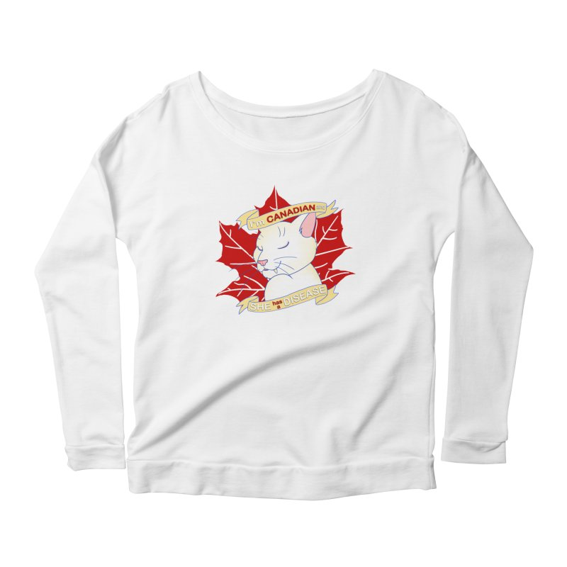 I'm Canadian, and she has a Disease  Women's Longsleeve T-Shirt by uppercaseCHASE1