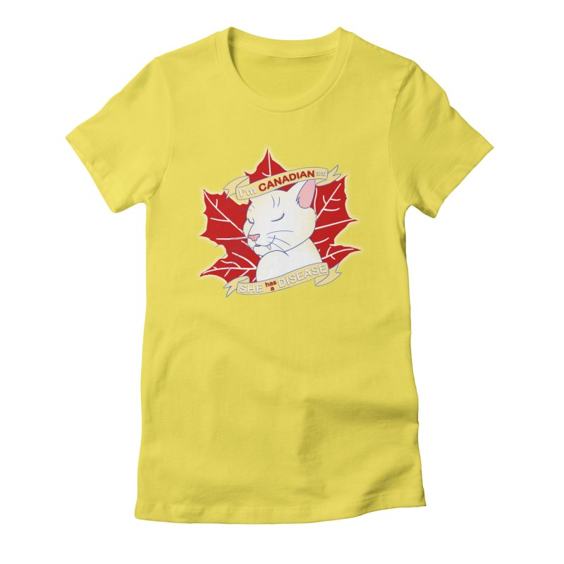 I'm Canadian, and she has a Disease  Women's Fitted T-Shirt by uppercaseCHASE1