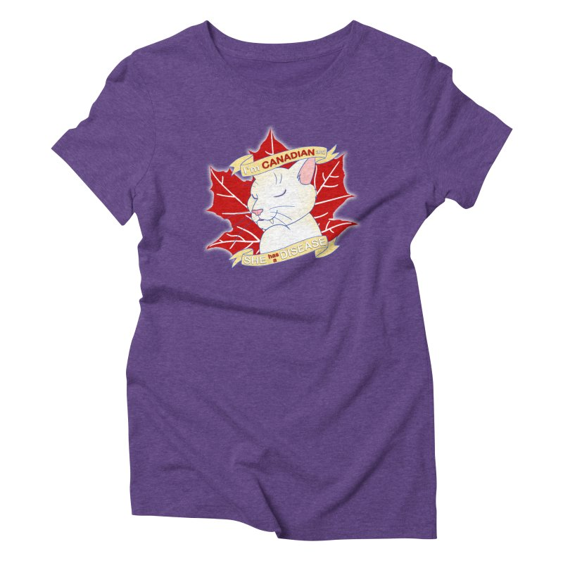 I'm Canadian, and she has a Disease  Women's Triblend T-Shirt by uppercaseCHASE1