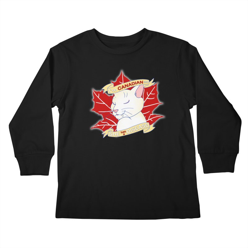 I'm Canadian, and she has a Disease  Kids Longsleeve T-Shirt by uppercaseCHASE1
