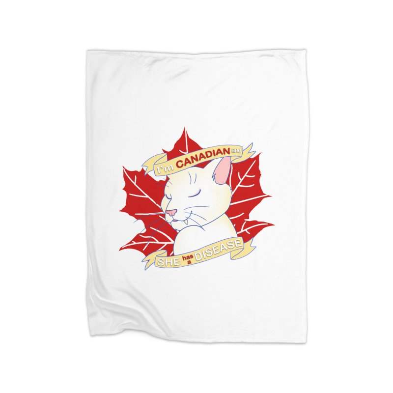 I'm Canadian, and she has a Disease  Home Fleece Blanket Blanket by uppercaseCHASE1