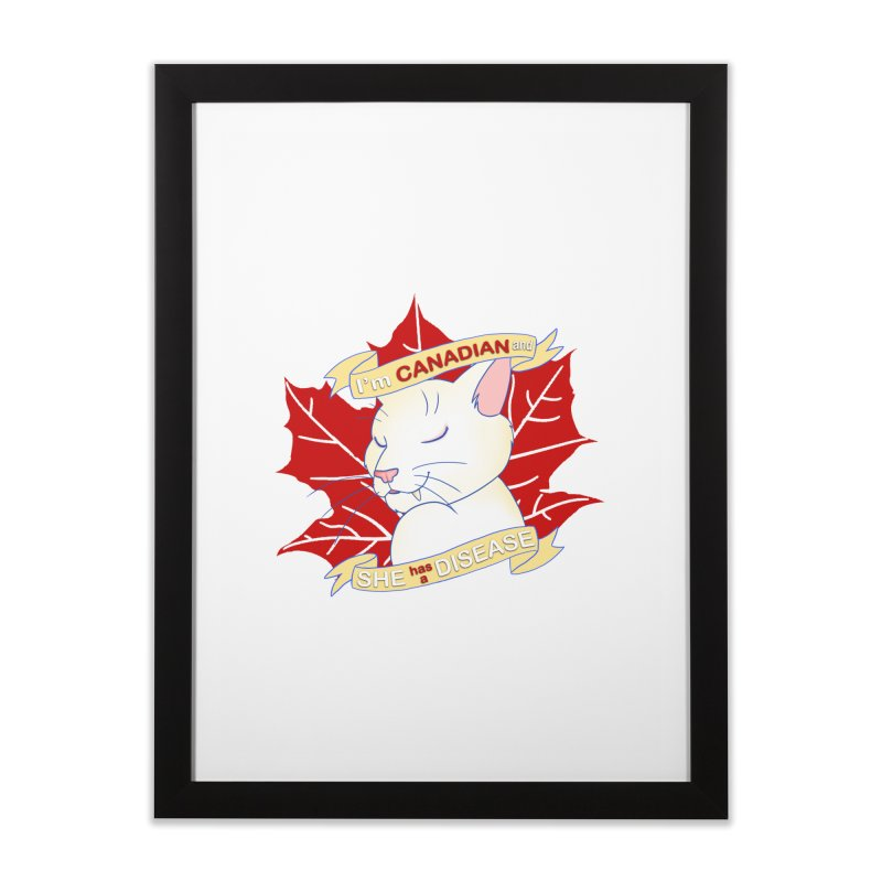 I'm Canadian, and she has a Disease  Home Framed Fine Art Print by uppercaseCHASE1