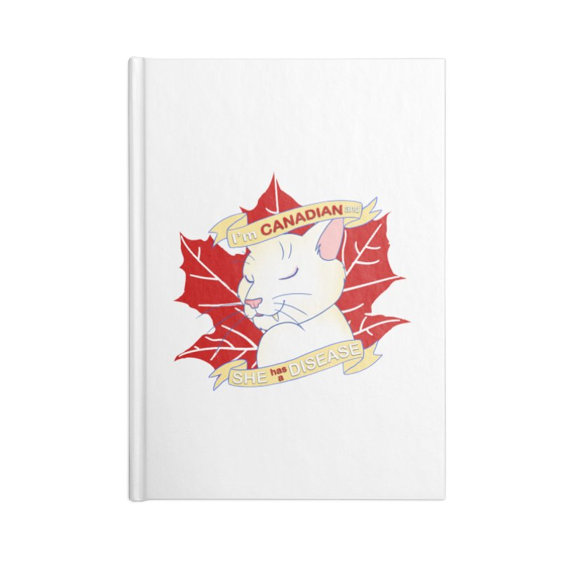 I'm Canadian, and she has a Disease  Accessories Blank Journal Notebook by uppercaseCHASE1