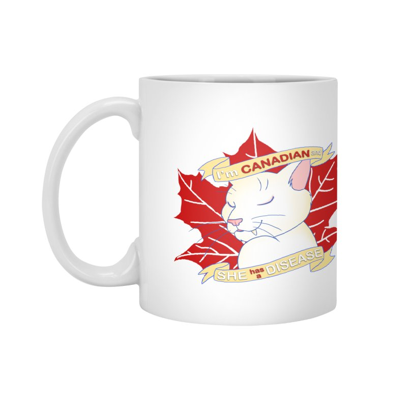 I'm Canadian, and she has a Disease  Accessories Mug by uppercaseCHASE1