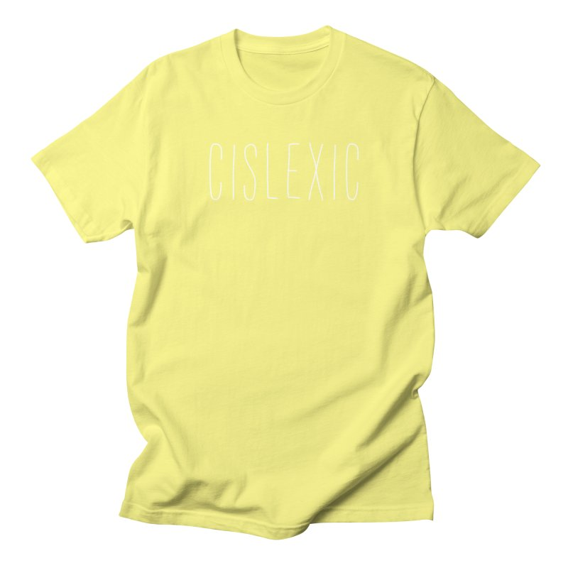 Cislexic Women's Regular Unisex T-Shirt by uppercaseCHASE1