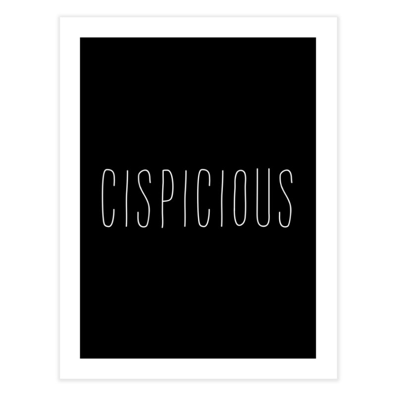 CISPICIOUS Home Fine Art Print by uppercaseCHASE1