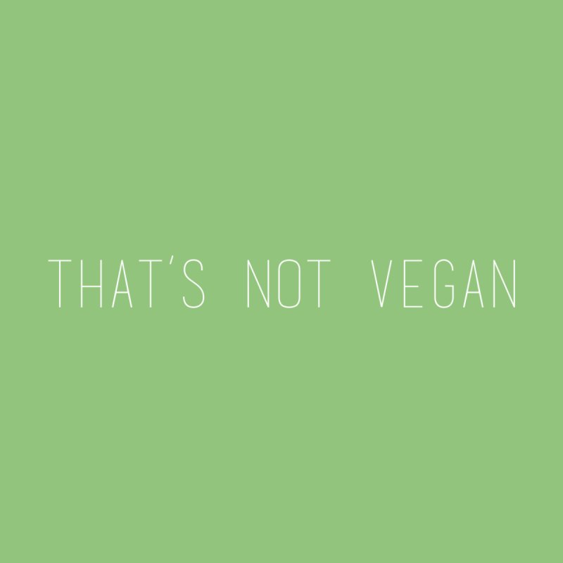 That's Not Vegan Home Fine Art Print by uppercaseCHASE1