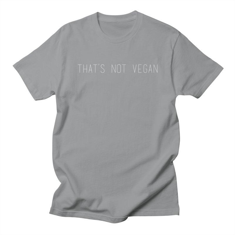 That's Not Vegan Women's Unisex T-Shirt by uppercaseCHASE1