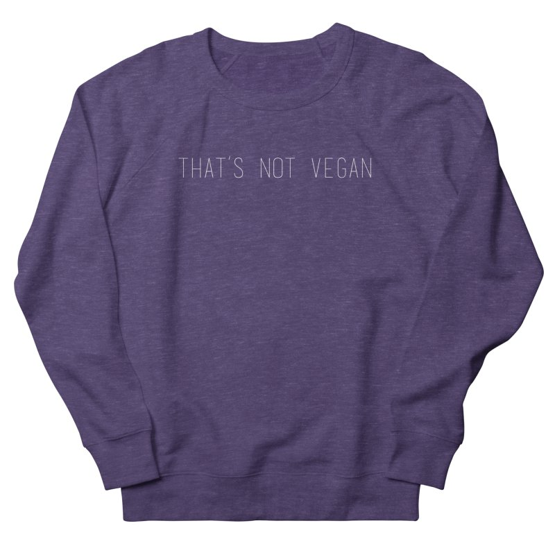 That's Not Vegan Women's French Terry Sweatshirt by uppercaseCHASE1