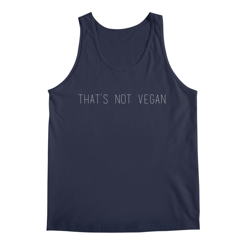 That's Not Vegan Men's Tank by uppercaseCHASE1