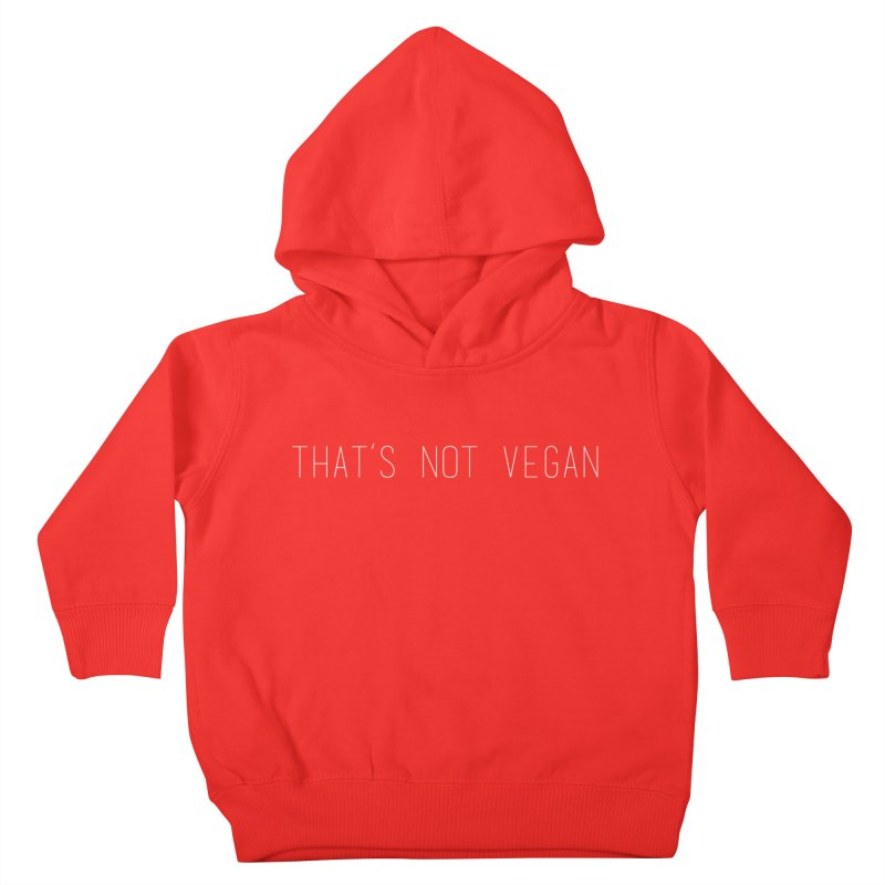 That's Not Vegan Kids Toddler Pullover Hoody by uppercaseCHASE1