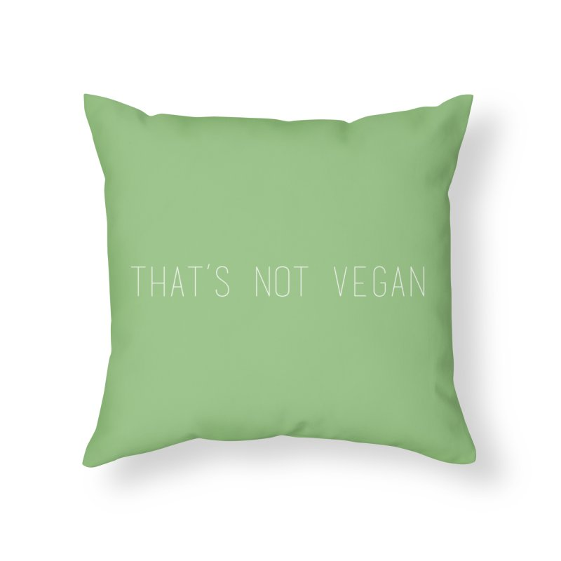 That's Not Vegan Home Throw Pillow by uppercaseCHASE1