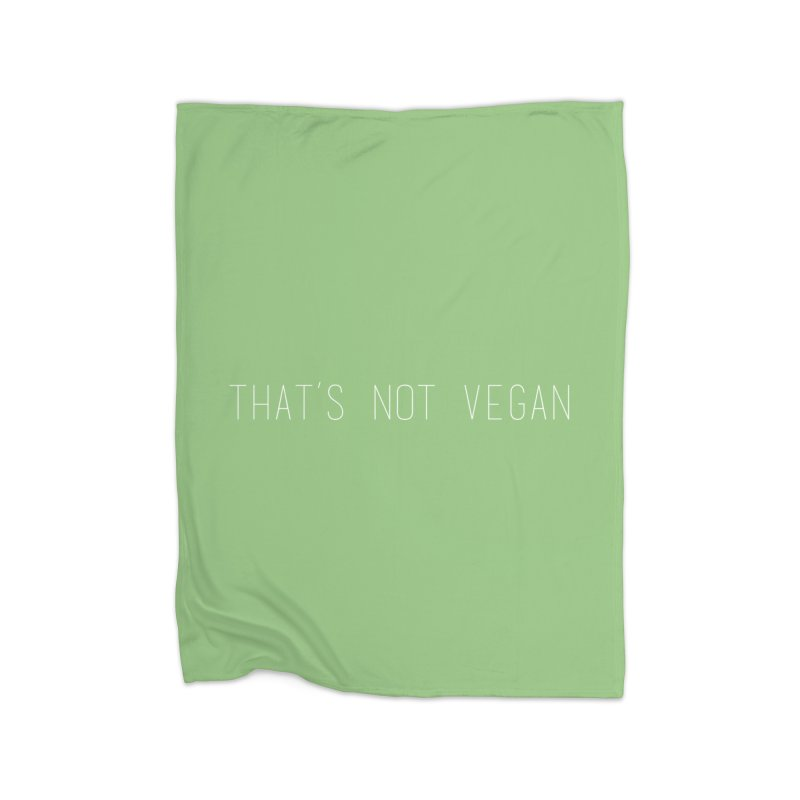 That's Not Vegan Home Fleece Blanket Blanket by uppercaseCHASE1