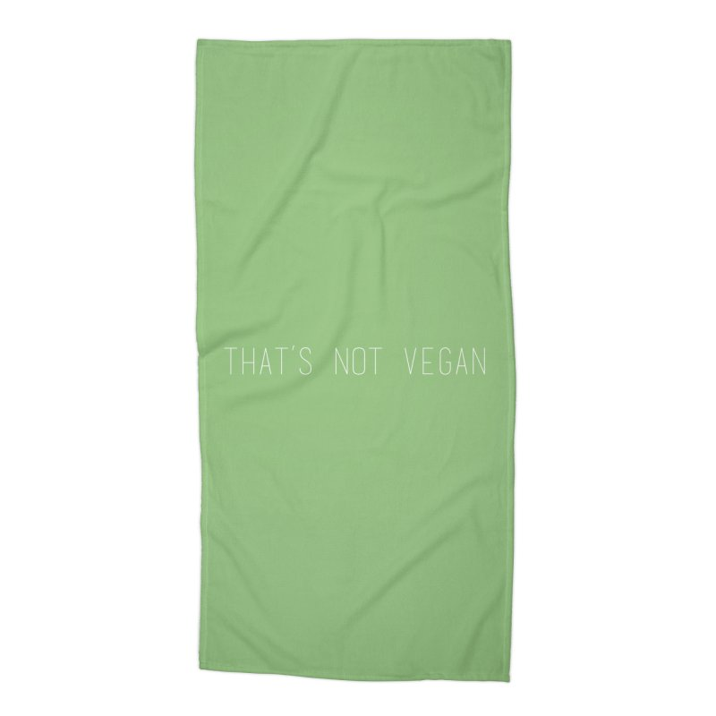 That's Not Vegan Accessories Beach Towel by uppercaseCHASE1