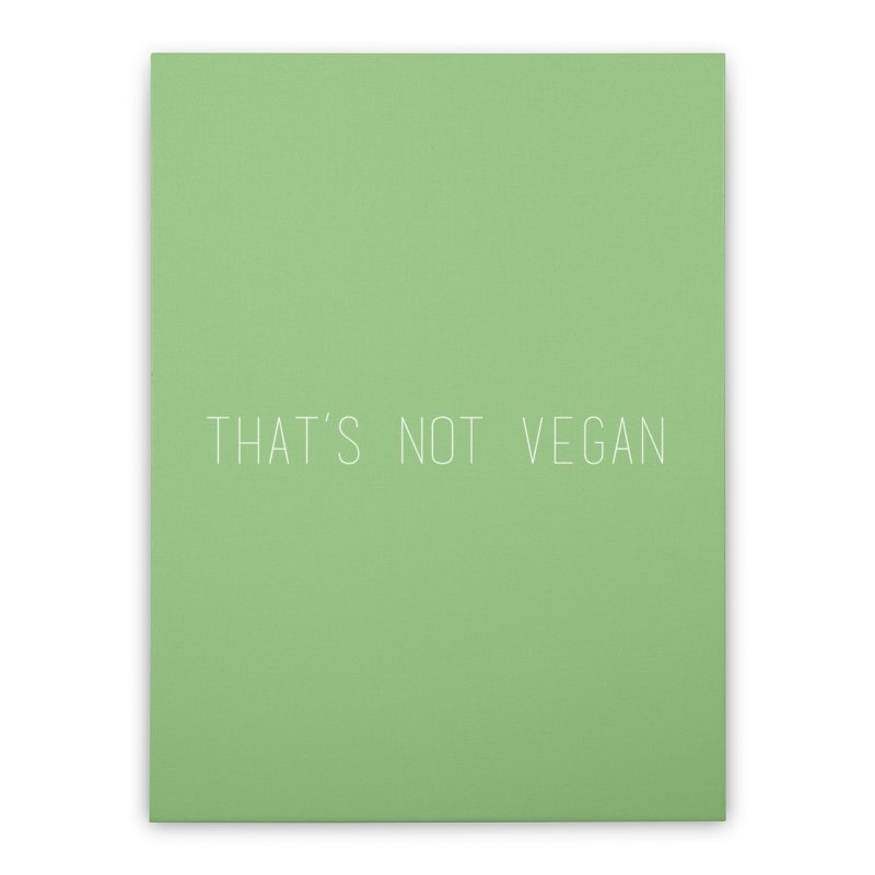 That's Not Vegan Home Stretched Canvas by uppercaseCHASE1