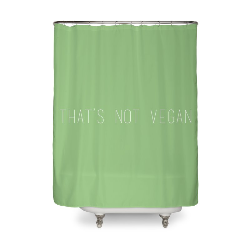 That's Not Vegan Home Shower Curtain by uppercaseCHASE1