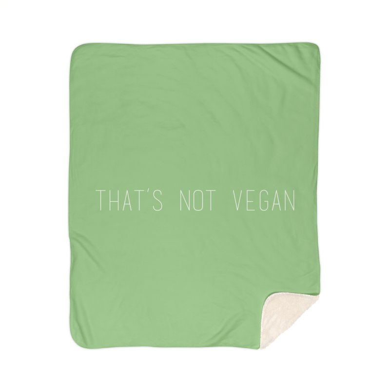 That's Not Vegan Home Sherpa Blanket Blanket by uppercaseCHASE1