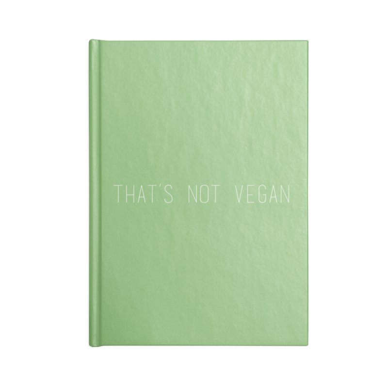 That's Not Vegan Accessories Blank Journal Notebook by uppercaseCHASE1