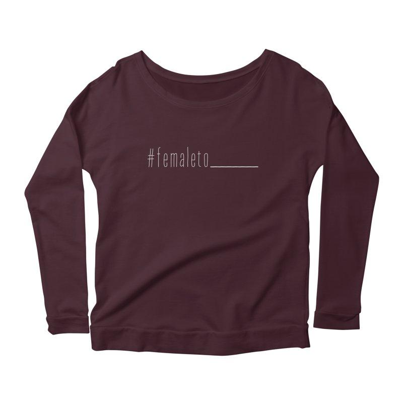 #femaleto______ Women's Scoop Neck Longsleeve T-Shirt by uppercaseCHASE1