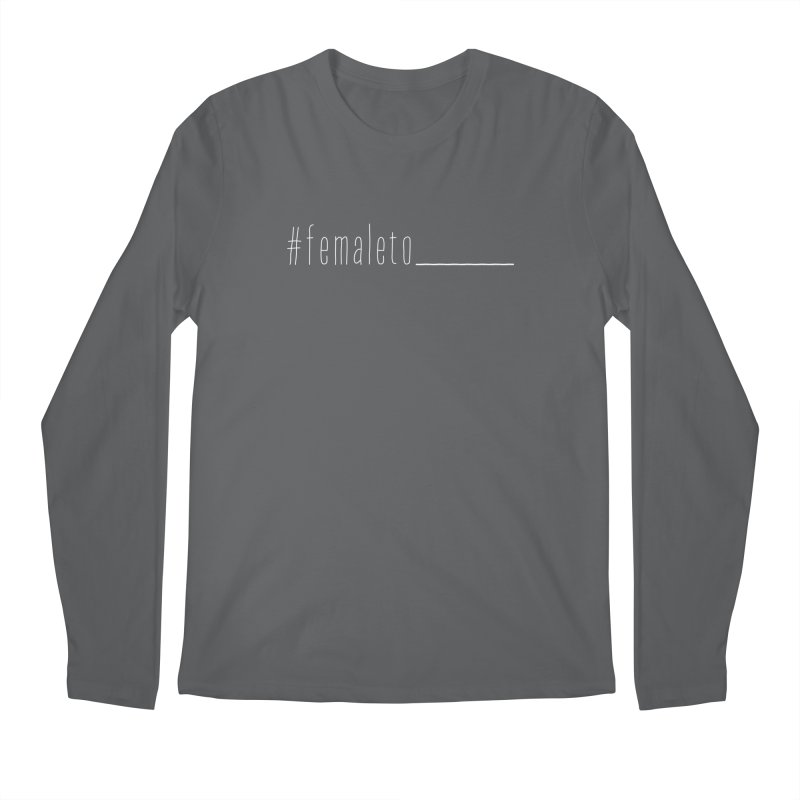 #femaleto______ Men's Longsleeve T-Shirt by uppercaseCHASE1