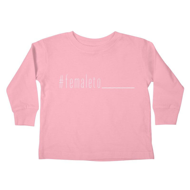 #femaleto______ Kids Toddler Longsleeve T-Shirt by uppercaseCHASE1