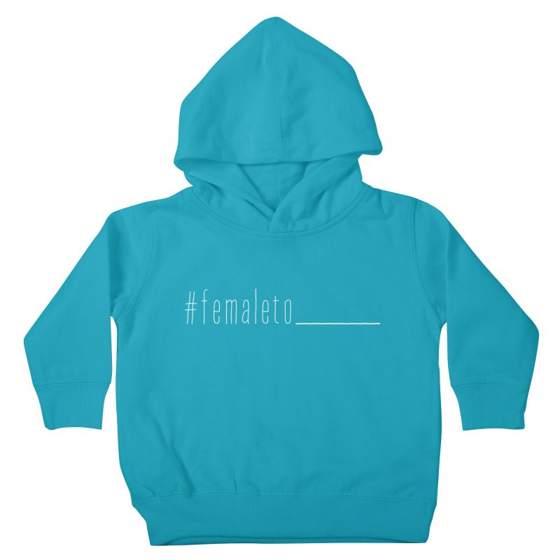 #femaleto______ Kids Toddler Pullover Hoody by uppercaseCHASE1