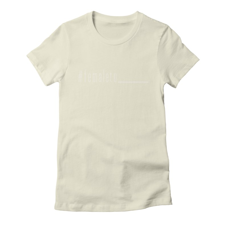 #femaleto______ Women's T-Shirt by uppercaseCHASE1
