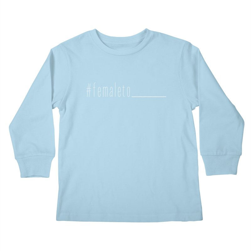 #femaleto______ Kids Longsleeve T-Shirt by uppercaseCHASE1