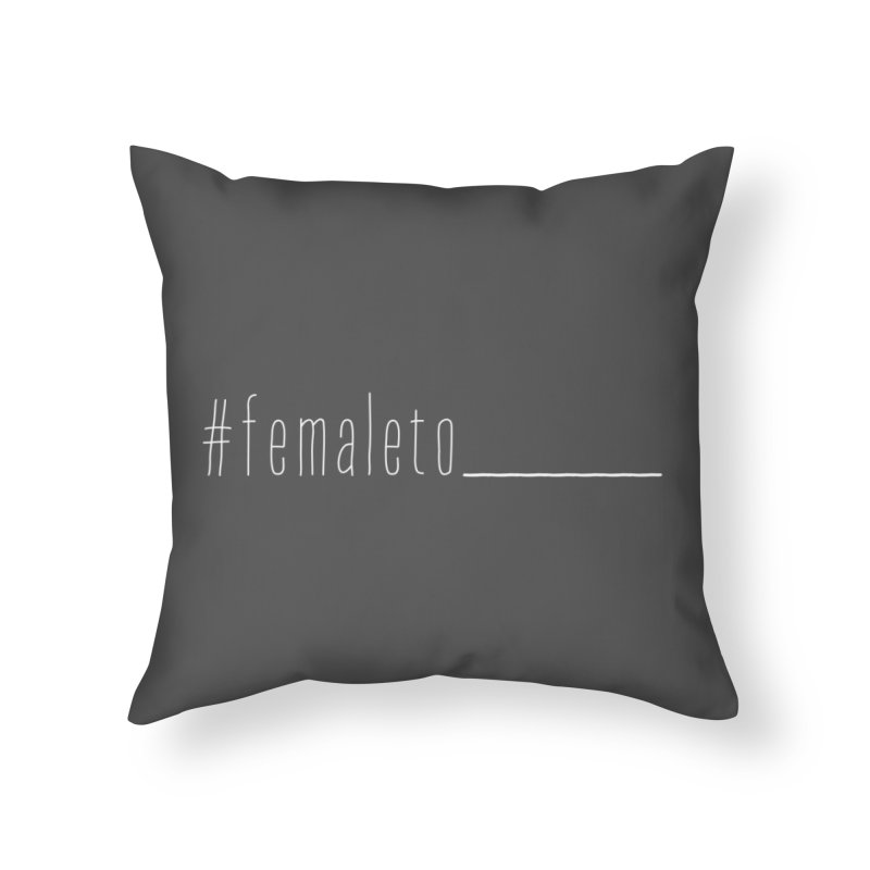 #femaleto______ Home Throw Pillow by uppercaseCHASE1