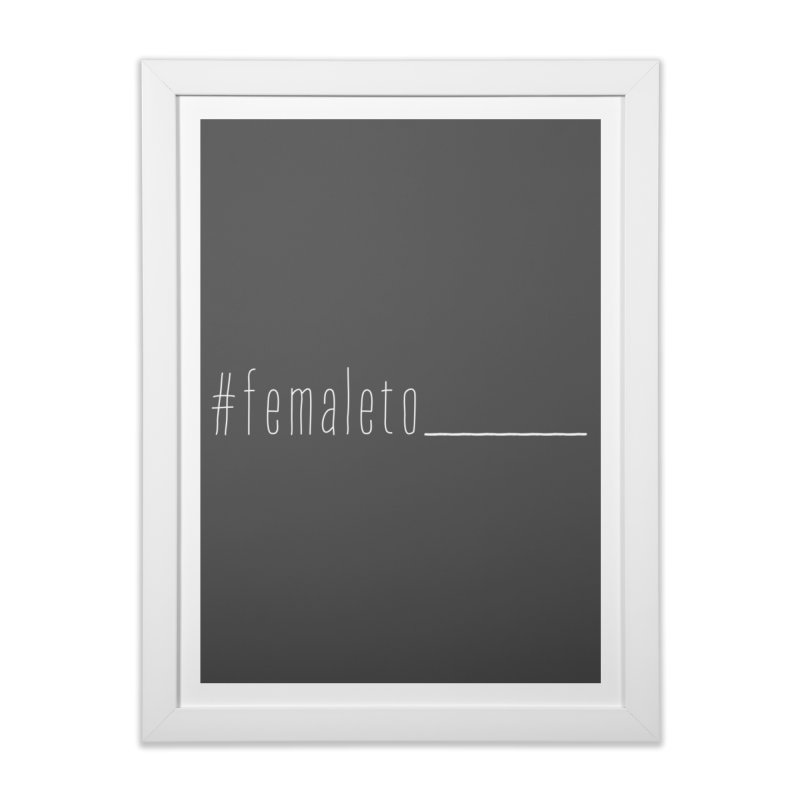 #femaleto______ Home Framed Fine Art Print by uppercaseCHASE1