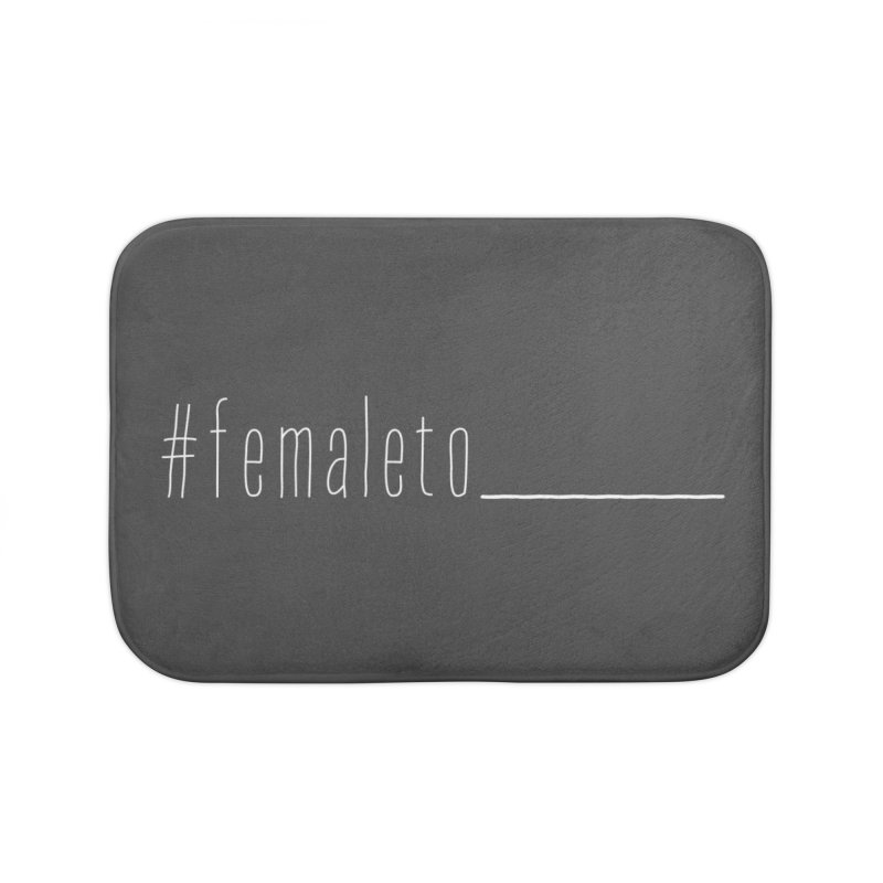 #femaleto______ Home Bath Mat by uppercaseCHASE1