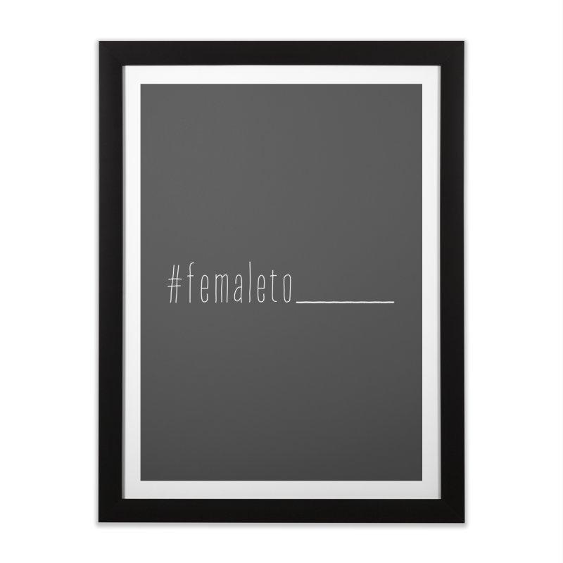 #femaleto______ Home Framed Fine Art Print by uppercaseCHASE1
