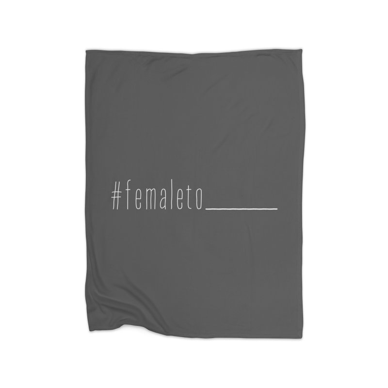 #femaleto______ Home Fleece Blanket Blanket by uppercaseCHASE1