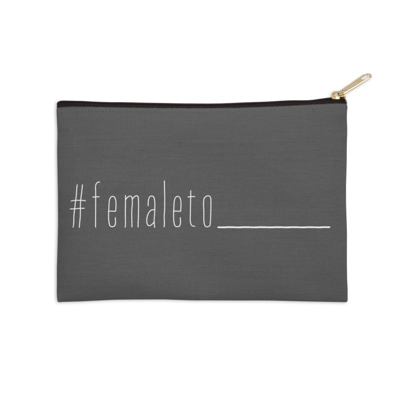 #femaleto______ Accessories Zip Pouch by uppercaseCHASE1