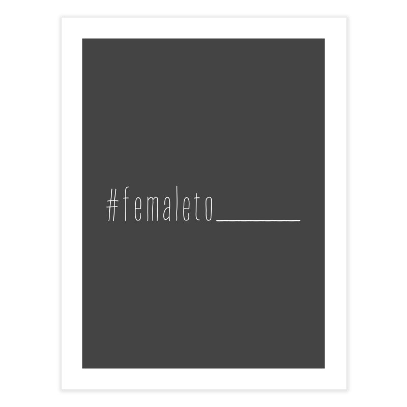 #femaleto______ Home Fine Art Print by uppercaseCHASE1