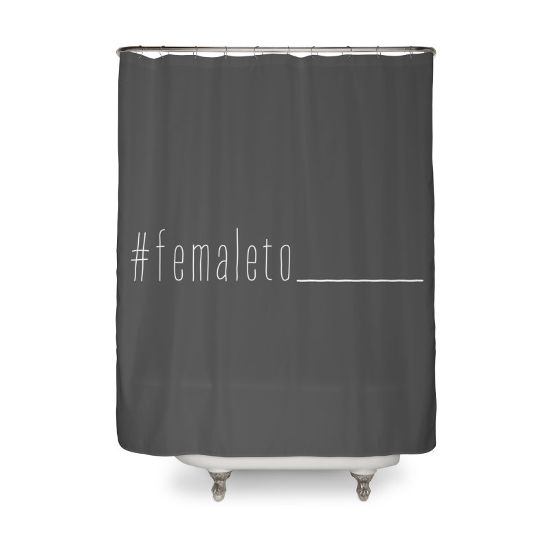 #femaleto______ Home Shower Curtain by uppercaseCHASE1