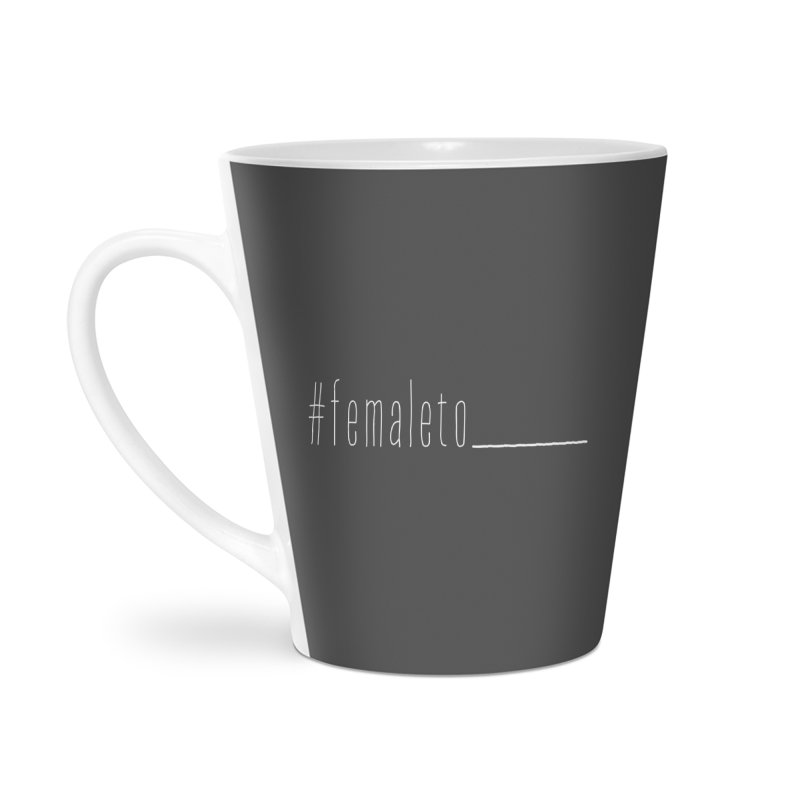 #femaleto______ Accessories Latte Mug by uppercaseCHASE1